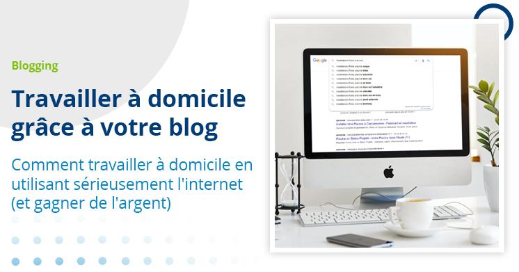 Travailler à domicile grâce à votre blog