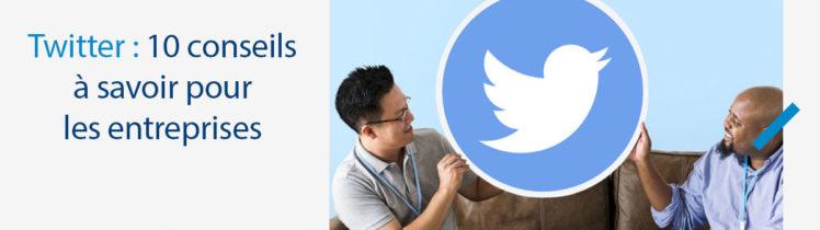 Twitter : 10 conseils à savoir pour les entreprises