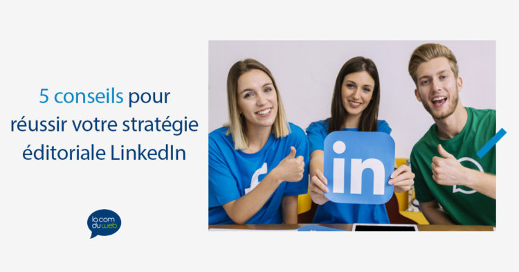 5 conseils pour réussir votre stratégie éditoriale LinkedIn