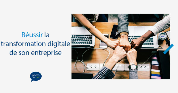 réussir la transformation digitale de son entreprise